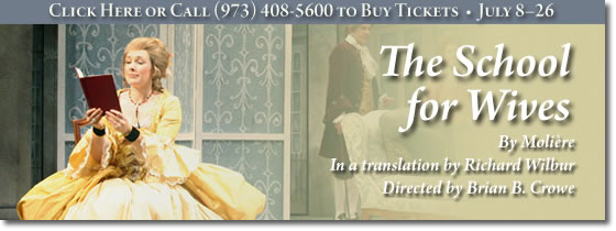 The School for Wives. For more information call 973-408-5600.